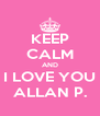 KEEP CALM AND I LOVE YOU ALLAN P. - Personalised Poster A4 size