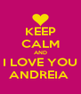 KEEP CALM AND I LOVE YOU ANDREIA  - Personalised Poster A4 size