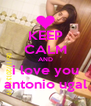 KEEP CALM AND i love you antonio ugal - Personalised Poster A4 size
