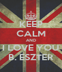 KEEP CALM AND I LOVE YOU B. ESZTER - Personalised Poster A4 size
