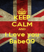 KEEP CALM AND I Love you Babe09 - Personalised Poster A4 size