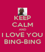 KEEP CALM AND I LOVE YOU BING-BING - Personalised Poster A4 size