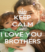 KEEP CALM AND I LOVE YOU  BROTHERS - Personalised Poster A4 size
