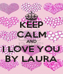 KEEP CALM AND I LOVE YOU BY LAURA - Personalised Poster A4 size