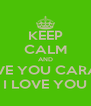 KEEP CALM AND I LOVE YOU CARAJO! I LOVE YOU - Personalised Poster A4 size
