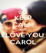 KEEP CALM AND I LOVE YOU CAROL - Personalised Poster A4 size