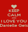 KEEP CALM AND I LOVE YOU Danielle Geis - Personalised Poster A4 size