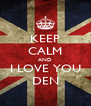 KEEP CALM AND I LOVE YOU DEN - Personalised Poster A4 size