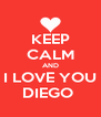 KEEP CALM AND I LOVE YOU DIEGO  - Personalised Poster A4 size