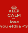 KEEP CALM AND I love  you efthia <3 - Personalised Poster A4 size