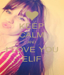 KEEP CALM AND I LOVE YOU ELIF - Personalised Poster A4 size