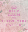 KEEP CALM AND I LOVE YOU ESZTER - Personalised Poster A4 size