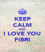 KEEP CALM AND I LOVE YOU FIBRI - Personalised Poster A4 size