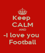 Keep  CALM AND -I love you  Football - Personalised Poster A4 size
