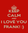 KEEP CALM AND I LOVE YOU FRANK! :) - Personalised Poster A4 size