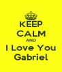 KEEP CALM AND I Love You Gabriel - Personalised Poster A4 size