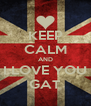 KEEP CALM AND I LOVE YOU GAT - Personalised Poster A4 size