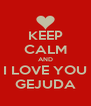 KEEP CALM AND I LOVE YOU GEJUDA - Personalised Poster A4 size