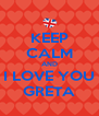 KEEP CALM AND I LOVE YOU GRETA - Personalised Poster A4 size
