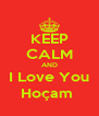 KEEP CALM AND I Love You Hoçam  - Personalised Poster A4 size