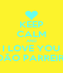 KEEP CALM AND I LOVE YOU JOÃO PARREIRA - Personalised Poster A4 size