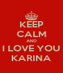 KEEP CALM AND I LOVE YOU KARINA - Personalised Poster A4 size