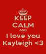 KEEP CALM AND I love you Kayleigh <3 - Personalised Poster A4 size