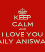 KEEP CALM AND I LOVE YOU LAILY ANISWATI - Personalised Poster A4 size