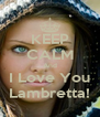 KEEP CALM And I Love You Lambretta! - Personalised Poster A4 size