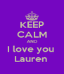 KEEP CALM AND I love you  Lauren  - Personalised Poster A4 size