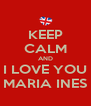 KEEP CALM AND I LOVE YOU MARIA INES - Personalised Poster A4 size