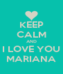 KEEP CALM AND I LOVE YOU MARIANA - Personalised Poster A4 size