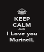 KEEP CALM AND I Love you MarineIL - Personalised Poster A4 size