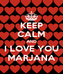 KEEP CALM AND I LOVE YOU MARJANA - Personalised Poster A4 size