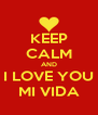 KEEP CALM AND I LOVE YOU MI VIDA - Personalised Poster A4 size