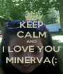 KEEP CALM AND I LOVE YOU MINERVA(: - Personalised Poster A4 size