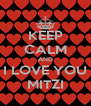 KEEP CALM AND I LOVE YOU MITZI - Personalised Poster A4 size