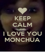 KEEP CALM AND I LOVE YOU MONCHUA - Personalised Poster A4 size