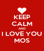 KEEP CALM AND I LOVE YOU MOS - Personalised Poster A4 size