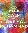KEEP CALM AND I LOVE YOU MUHAMMAD - Personalised Poster A4 size