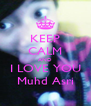 KEEP CALM AND I LOVE YOU Muhd Asri - Personalised Poster A4 size