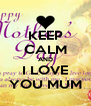 KEEP CALM AND I LOVE YOU MUM - Personalised Poster A4 size