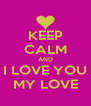 KEEP CALM AND I LOVE YOU MY LOVE - Personalised Poster A4 size