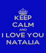KEEP CALM AND I LOVE YOU NATALIA - Personalised Poster A4 size