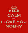 KEEP CALM AND I LOVE YOU NOEMY - Personalised Poster A4 size