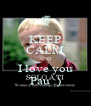 KEEP CALM AND I love you Pau :) - Personalised Poster A4 size