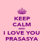 KEEP CALM AND I LOVE YOU PRASASYA - Personalised Poster A4 size