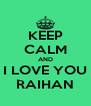 KEEP CALM AND I LOVE YOU RAIHAN - Personalised Poster A4 size