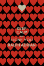KEEP CALM AND I LOVE YOU RALPH ADRIAN - Personalised Poster A4 size