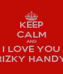 KEEP CALM AND I LOVE YOU RIZKY HANDY - Personalised Poster A4 size